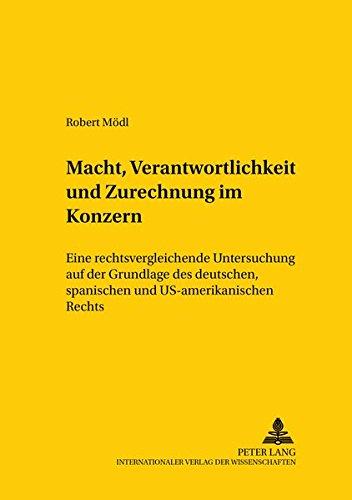 macht-verantwortlichkeit-und-zurechnung-im-konzern-eine-rechtsvergleichende-untersuchung-auf-der-grundlage-des-deutschen-spanischen-und-international-law-studies-german-edition