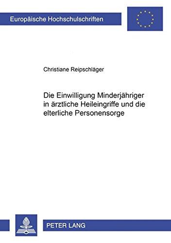 die-einwilligung-minderjhriger-in-rztliche-heileingriffe-und-die-elterliche-personensorge-europische-hochschulschriften-european-university-universitaires-europennes-german-edition