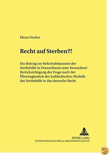 Recht auf Sterben?!: Ein Beitrag zur Reformdiskussion der Sterbehilfe in Deutschland unter besonderer Berücksichtigung der Frage nach der ... Studien) (German Edition)