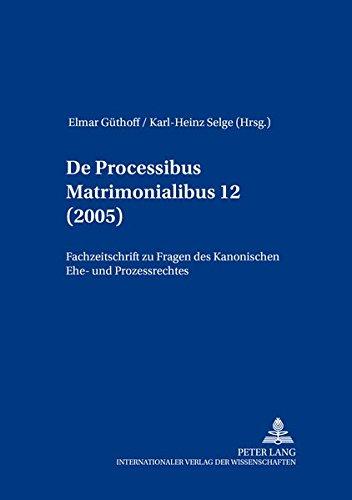 de-processibus-matrimonialibus-fachzeitschrift-zu-fragen-des-kanonischen-ehe-und-prozerechtes-band-12-2005-german-edition