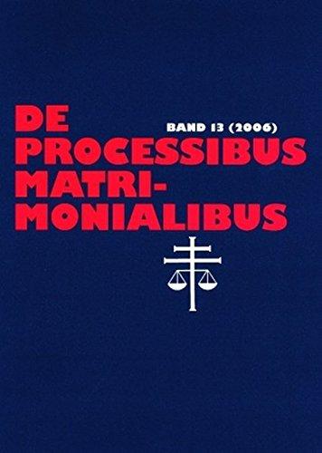 de-processibus-matrimonialibus-fachzeitschrift-zu-fragen-des-kanonischen-ehe-und-prozerechtes-band-13-2006-german-edition