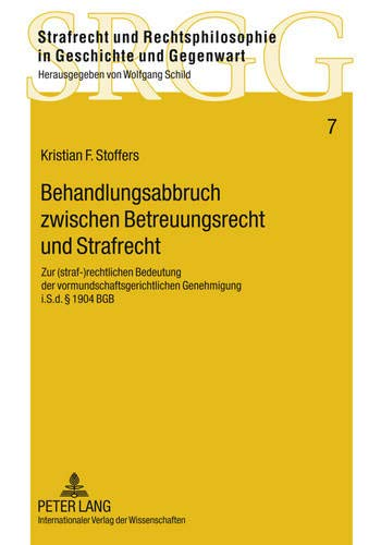 behandlungsabbruch-zwischen-betreuungsrecht-und-strafrecht-zur-straf-rechtlichen-bedeutung-der-vormundschaftsgerichtlichen-genehmigung-isd-in-geschichte-und-gegenwart-german-edition