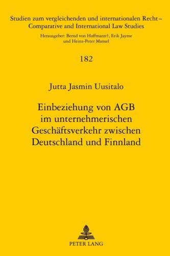 einbeziehung-von-agb-im-unternehmerischen-geschftsverkehr-zwischen-deutschland-und-finnland-studien-zum-vergleichenden-und-internationalen-recht-international-law-studies-german-edition