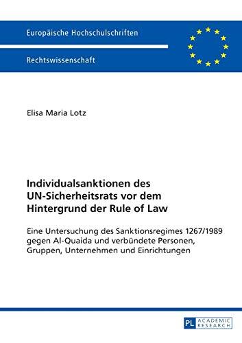 individualsanktionen-des-un-sicherheitsrats-vor-dem-hintergrund-der-rule-of-law-eine-untersuchung-des-sanktionsregimes-1267-1989-gegen-al-quaida-und-universitaires-europennes-german-edition