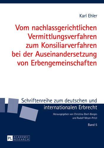vom-nachlassgerichtlichen-vermittlungsverfahren-zum-konsiliarverfahren-bei-der-auseinandersetzung-von-erbengemeinschaften-schriftenreihe-zum-deutschen-und-internationalen-erbrecht-german-edition