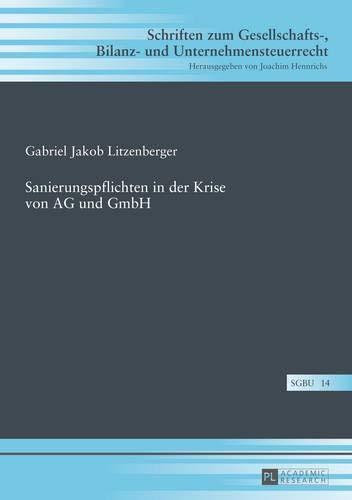 sanierungspflichten-in-der-krise-von-ag-und-gmbh-schriften-zum-gesellschafts-bilanz-und-unternehmensteuerrecht-german-edition