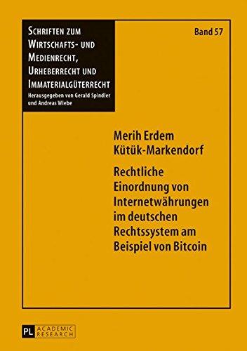 rechtliche-einordnung-von-internetwaehrungen-im-deutschen-rechtssystem-am-beispiel-von-bitcoin-schriften-zum-wirtschafts-und-medienrecht-urheberrecht-und-german-edition