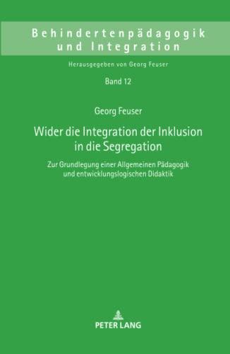 wider-die-integration-der-inklusion-in-die-segregation-zur-grundlegung-einer-allgemeinen-pdagogik-und-entwicklungslogischen-didaktik-behindertenpdagogik-und-integration-german-edition