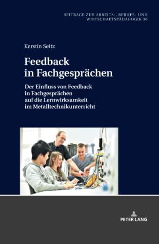 feedback-in-fachgesprchen-der-einfluss-von-feedback-in-fachgesprchen-auf-die-lernwirksamkeit-im-metalltechnikunterricht-beitrge-zur-arbeits-berufs-und-wirtschaftspdagogik-german-edition
