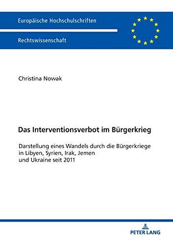 das-interventionsverbot-im-brgerkrieg-darstellung-eines-wandels-durch-die-brgerkriege-in-libyen-syrien-irak-jemen-und-ukraine-seit-2011-universitaires-europennes-german-edition