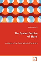 The Soviet Empire of Signs: A History of the…