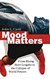 Casti, John L.: Mood Matters: From Rising Skirt Lengths to the Collapse of World Powers