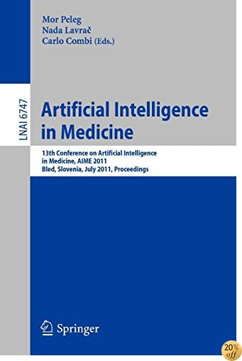 Artificial Intelligence in Medicine: 13th Conference on Artificial Intelligence in Medicine, AIME 2011, Bled, Slovenia, July 2-6, 2011, Proceedings (Lecture Notes in Computer Science)