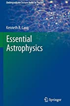 Essential Astrophysics by Kenneth R. Lang