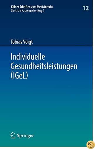 Individuelle Gesundheitsleistungen (IGeL): im Rechtsverhältnis von Arzt und Patient (Kölner Schriften zum Medizinrecht) (German Edition)