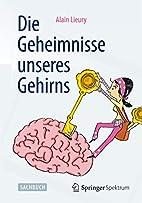 Die Geheimnisse unseres Gehirns by Alain…
