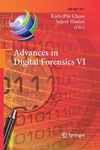 advances-in-digital-forensics-vi-sixth-ifip-wg-119-international-conference-on-digital-forensics-hong-kong-china-january-4-6-2010-revised-in-information-and-communication-technology