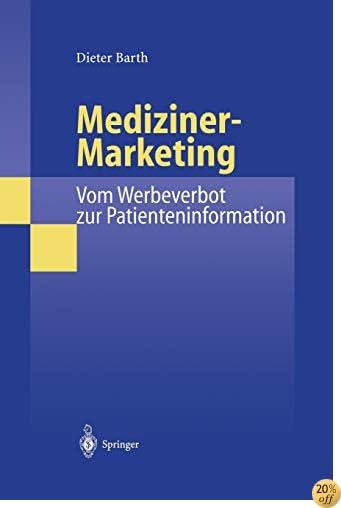 Mediziner-Marketing: Vom Werbeverbot zur Patienteninformation: Eine rechtsvergleichende und interdisziplinäre Studie zur Kommunikation zwischen Patienten und Ärzten (German Edition)