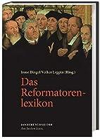 Das Reformatorenlexikon by Volker Leppin…