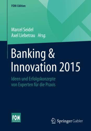 banking-innovation-2015-ideen-und-erfolgskonzepte-von-experten-fur-die-praxis-fom-edition