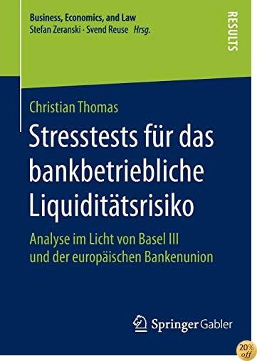 Stresstests für das bankbetriebliche Liquiditätsrisiko: Analyse im Licht von Basel III und der europäischen Bankenunion (Business, Economics, and Law) (German Edition)