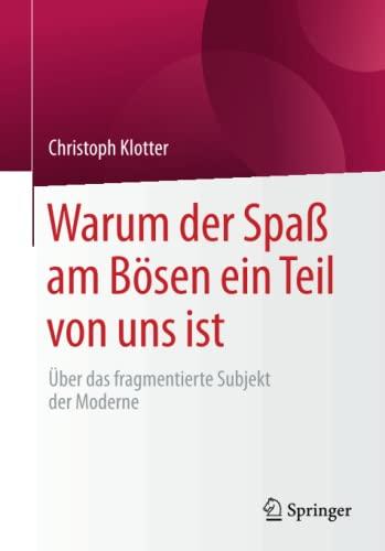 warum-der-spa-am-bsen-ein-teil-von-uns-ist-ber-das-fragmentierte-subjekt-der-moderne-german-edition