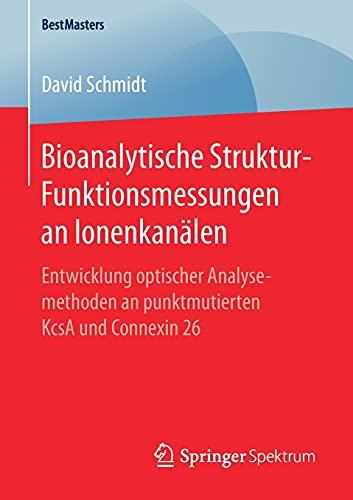 bioanalytische-struktur-funktionsmessungen-an-ionenkanlen-entwicklung-optischer-analysemethoden-an-punktmutierten-kcsa-und-connexin-26-bestmasters-german-edition