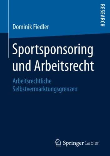 sportsponsoring-und-arbeitsrecht-arbeitsrechtliche-selbstvermarktungsgrenzen-german-edition