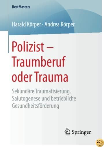 Polizist – Traumberuf oder Trauma: Sekundäre Traumatisierung, Salutogenese und betriebliche Gesundheitsförderung (BestMasters) (German Edition)