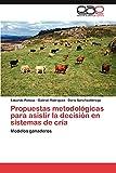Ponssa, Eduardo: Propuestas metodológicas para asistir la decisión en sistemas de cría: Modelos ganaderos (Spanish Edition)