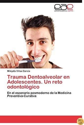 Trauma Dentoalveolar en Adolescentes. Un reto odontológico: En el escenario posmoderno de la Medicina Preventiva-Curativa (Spanish Edition)