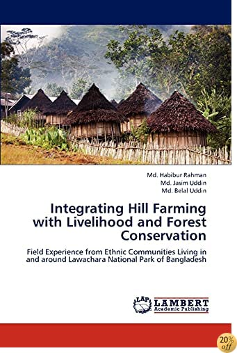 Integrating Hill Farming with Livelihood and Forest Conservation: Field Experience from Ethnic Communities Living in and around Lawachara National Park of Bangladesh