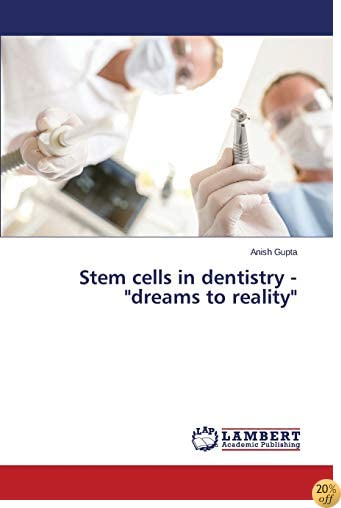 Stem cells in dentistry - dreams to reality