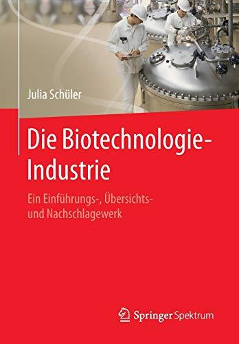 die-biotechnologie-industrie-ein-einfhrungs-bersichts-und-nachschlagewerk-german-edition