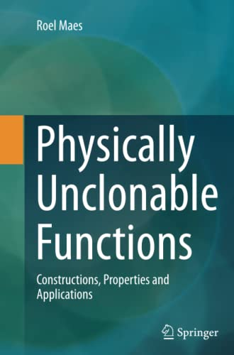 physically-unclonable-functions-constructions-properties-and-applications
