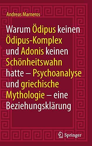 warum-dipus-keinen-dipus-komplex-und-adonis-keinen-schnheitswahn-hatte-psychoanalyse-und-griechische-mythologie-eine-beziehungsklrung-german-edition