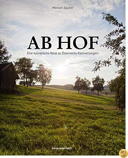 Ab Hof [Direct from the Farm]: A Culinary Journey to Austria's Small Suppliers (German Edition)