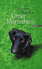 Unter Menschen. Roman by Bettina Balàka