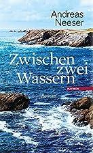 Zwischen zwei Wassern by Andreas Neeser