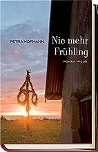 Nie mehr Frühling by Petra Hofmann