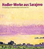 Hodler, Ferdinand: Hodler-Werke Aus Sarajevo: Die Sammlung Und Sammlerin Jeanne Charles Cerani-Cisic
