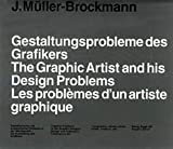 Muller-Brockmann, Josef: Gestaltungsprobleme Des Grafikers/the Graphic Artist and His Design Problems/Les Problemes D'UN Artiste Graphique