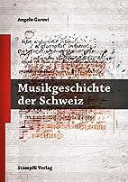 Musikgeschichte der Schweiz by Angelo Garovi