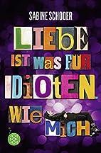 Liebe ist was für Idioten. Wie mich. by…