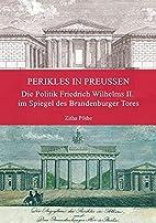 Perikles in Preußen: Die Politik Friedrich…