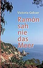 Ramón sah nie das Meer by Victoria Gebser