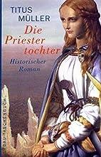 Die Priestertochter: Historischer Roman by…