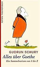 Alles über Goethe: Ein Sammelsurium von…