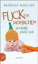 Fuck the Möhrchen: Ein Baby packt aus Roman…