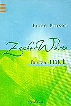 ZauberWorte für den Mut by Luise Rinser